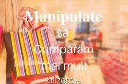 Cum suntem manipulate să cumpărăm mai mult - psihologie ALIZERA